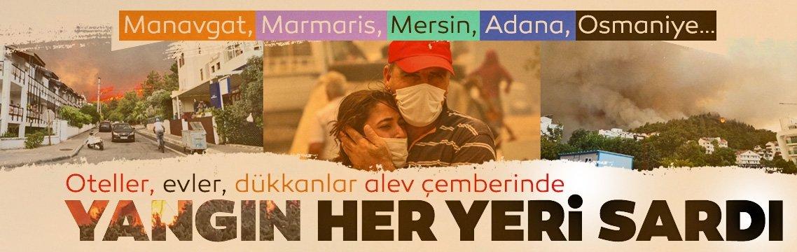 Manavgat, Marmaris, Mersin, Adana, Osmaniye yanıyor! Evler, oteller, iş yerleri büyük tehdit altında...