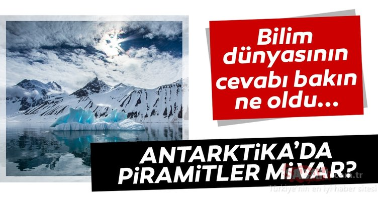 Antarktika'da piramitler mi var? Bilim dünyasından açıklama geldi