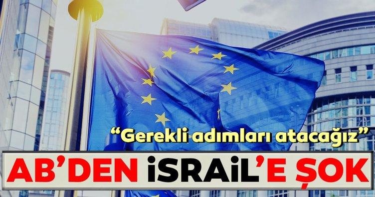 AB'den İsrail'e şok: Gerekli adımları atacağız