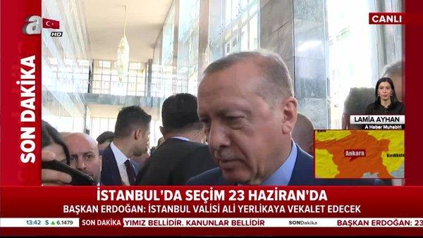 Cumhurbaşkanı Erdoğan, 23 Haziran'a kadar İstanbul'da süreci Vali Ali Yerlikaya'nın götüreceğini açıkladı