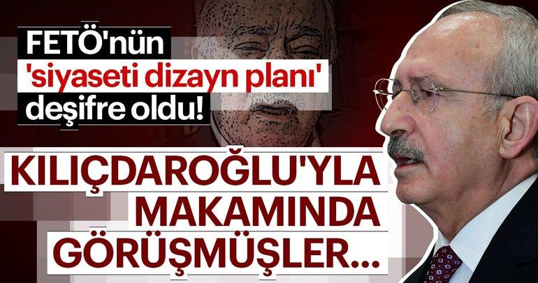 FETÖ'nün ülke siyasetini dizayn planı deşifre oldu! Kılıçdaroğlu'yla makamında görüşmüşler...