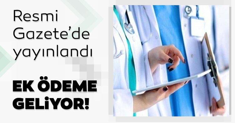 Son dakika: Sağlık çalışanları dikkat! Ek ödeme geliyor: Resmi Gazete'de yayınlandı