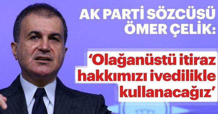 AK Parti Sözcüsü Ömer Çelik'ten son dakika İstanbul açıklaması! Olağanüstü itiraz hakkımızı kullanacağız