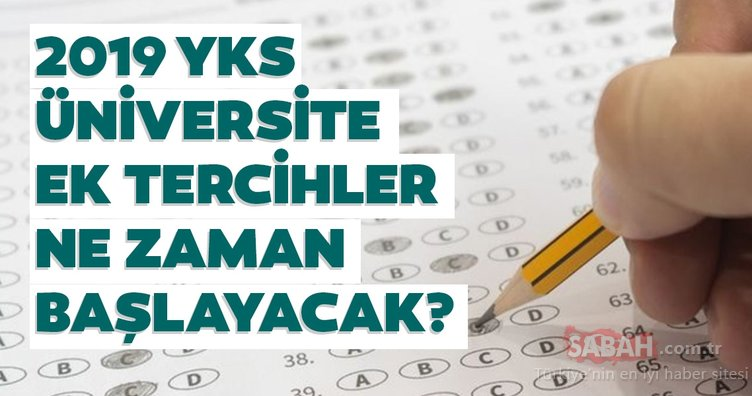 YKS ek tercihler 2019 ne zaman yapılacak? ÖSYM ile YKS üniversite ek yerleştirme işlemleri nasıl ve nereden yapılır?