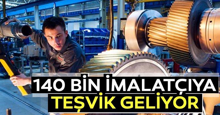140 bin imalatçıya teşvik geliyor
