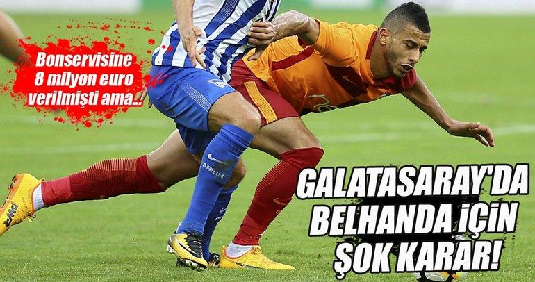 Galatasaray'da Belhanda için şok karar!