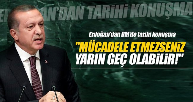 Cumhurbaşkanı Erdoğan: FETÖ ile mücadele etmezseniz yarın geç olabilir