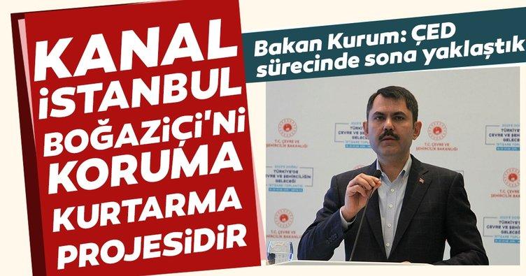 Çevre ve Şehircilik Bakanı Kurum'dan Kanal İstanbul açıklaması