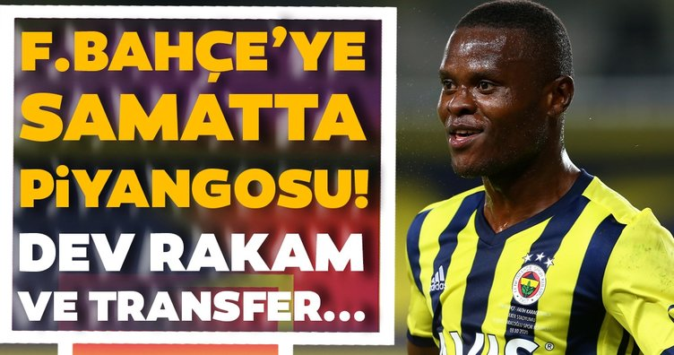Fenerbahçe'ye Samatta piyangosu! Dev rakam ve transfer...