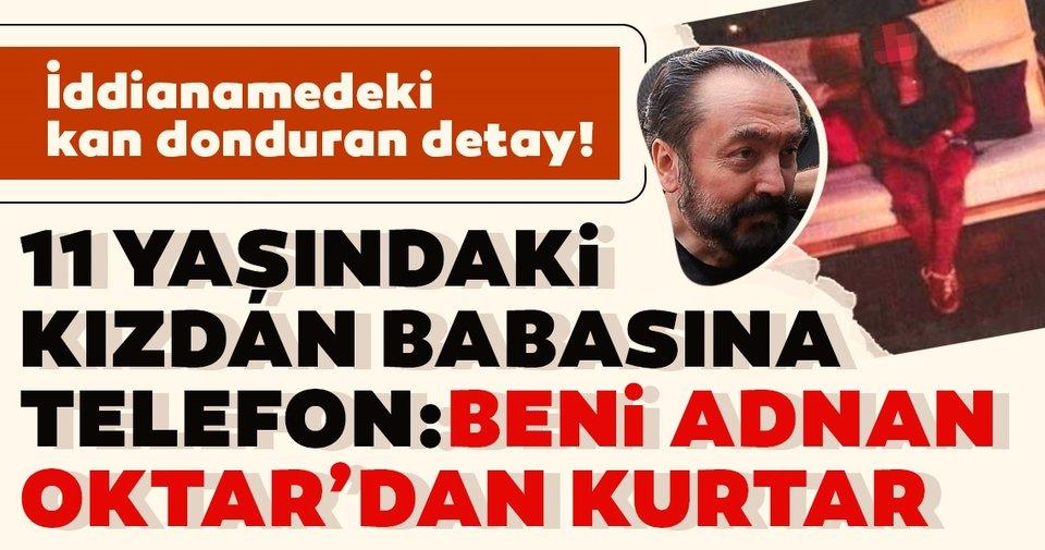 Adnan Oktar iddianamesinde mide bulandıran ifadeler! 11 yaşındaki kızdan babasına telefon. ile ilgili görsel sonucu