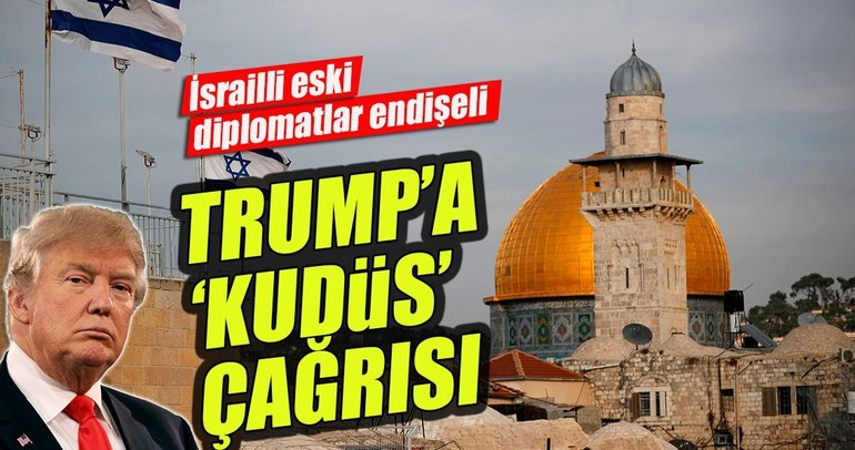 İsrailli eski diplomatlardan Trump'a Kudüs çağrısı