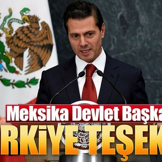 Meksika Devlet Başkanı Nieto'dan Türkiye`ye teşekkür