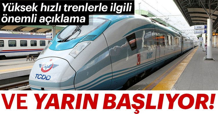 Yüksek hızlı trenlerle ilgili önemli açıklama! Ve yarın başlıyor...