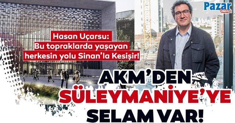 Hasan Uçarsu: Bu topraklarda yaşayan herkesin yolu Sinan'la Kesişir!