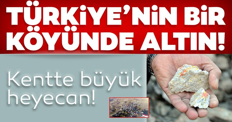 SON DAKİKA! Türkiye'nin bir köyünde altın çıktı! Kentte büyük heyecan...