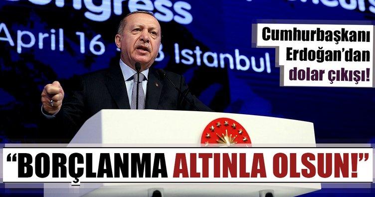 Cumhurbaşkanı Erdoğan'dan dolar çıkışı! Borçlanma altınla olsun