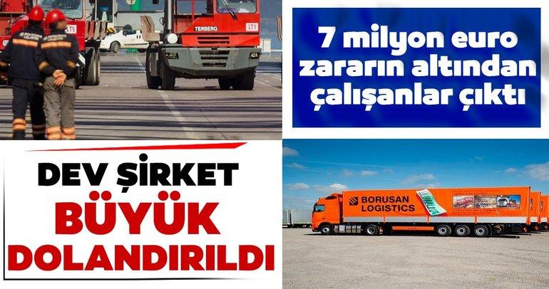 Son dakika: Borusan Lojistik büyük dolandırıldı! Dev anlaşmadaki 7 milyon euroluk zararın altından çalışanlar çıktı...