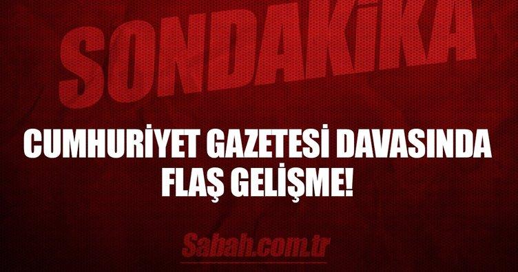 Cumhuriyet Gazetesi davasında flaş gelişme!
