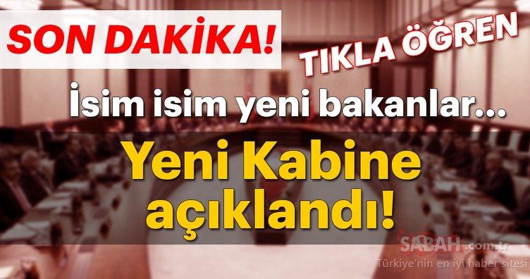 Son dakika haberi: Yeni kabine listesi açıklandı! Bakanlar Kurulu 2018 listesi isim isim - Yeni bakanlar...