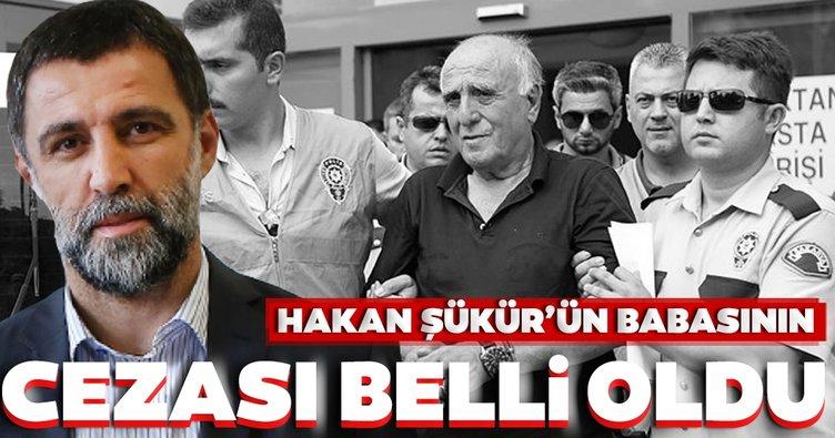 Son dakika: FETÖ firarisi Hakan Şükür'ün babasının cezası belli oldu!