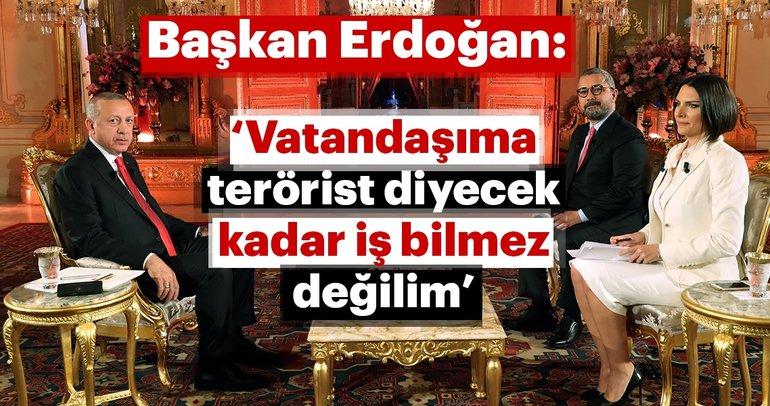 Başkan Erdoğan: Vatandaşıma terörist diyecek kadar iş bilmez değilim