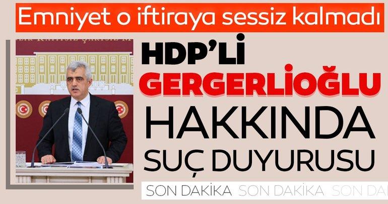 Son dakika: Uşak Emniyet Müdürü Gezer ve polisler, HDP'li Gergerlioğlu hakkında suç duyurusunda bulundu