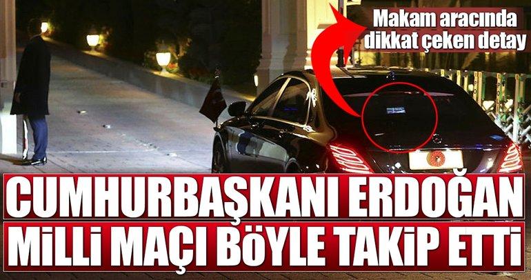 Erdoğan Milli maçı makam aracında izledi