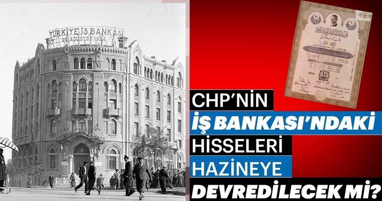 CHP'nin İş Bankası hisseleri Hazine'ye devredilecek mi?