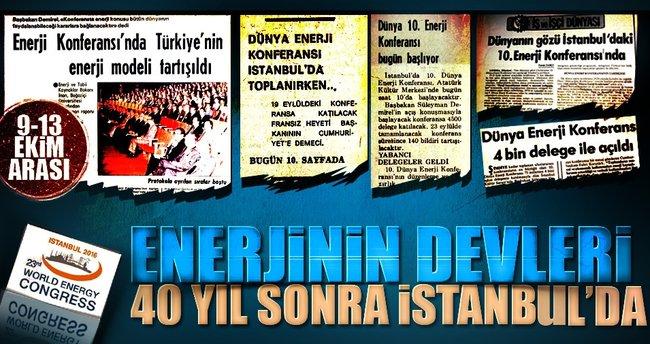 Enerjinin devleri 40 yıl sonra İstanbul'da