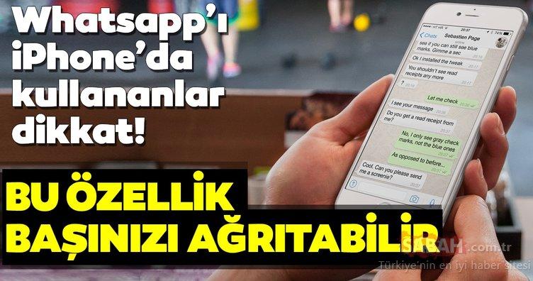 Whatsapp'ı iPhone'da kullananlar dikkat! Bu özellik başınızı ağrıtabilir