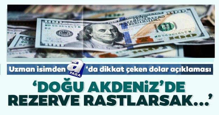 Uzman isimden dikkat çeken dolar açıklaması: Doğu Akdeniz'de bir rezerve rastlarsak...
