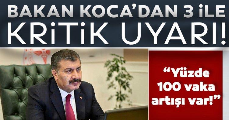 Son dakika haberi... Sağlık Bakanı Fahrettin Koca'dan 3 ile uyarı geldi! Vaka artış oranı %100'ü buldu