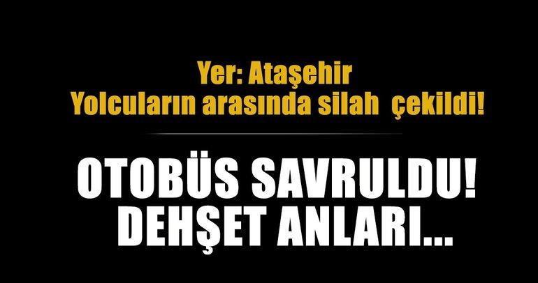 Son dakika: Ataşehir'de yolcu otobüsünde korku dolu anlar!