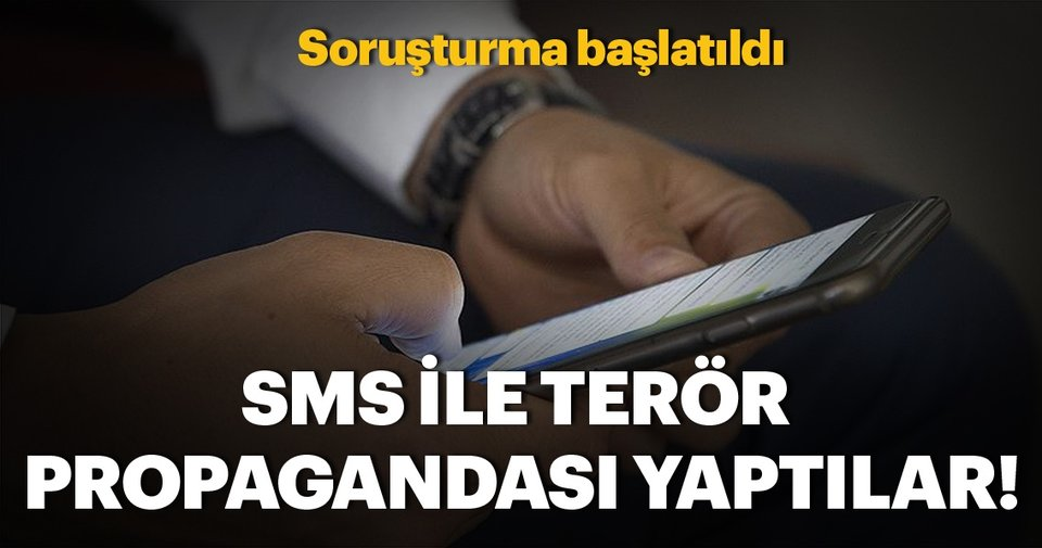 SMS ile terör propagandasına soruşturma başladı