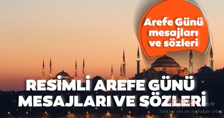 RESİMLİ 2020 Arefe Günü mesajları ve sözleri: Kısa, uzun, en güzel Arefe Günü mesajları ve sözleri seçenekleri burada!