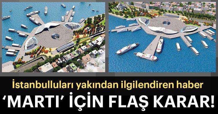 İstanbulluları yakından ilgilendiren haber... 'Martı' için flaş karar