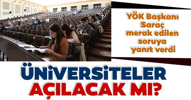 Bu dönem üniversiteler yeniden açılacak mı? YÖK Başkanı Saraç'tan son dakika açıklaması