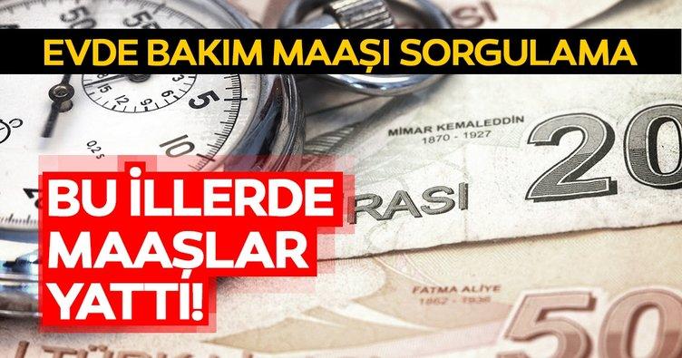 Evde bakım maaşı yatan iller 14 Mayıs Salı! Evde bakım maaş desteği sorgulama e-devlet sayfası 2019
