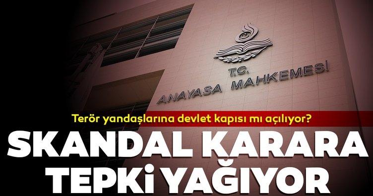 Anayasa Mahkemesi'nin terör yandaşlarına devletin kapısını açacak kararına tepki yağıyor