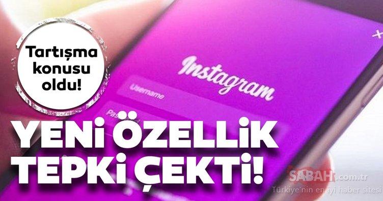 Instagram'a gelen yeni özellik tepki çekti! Instagram'da bakın ne oldu...