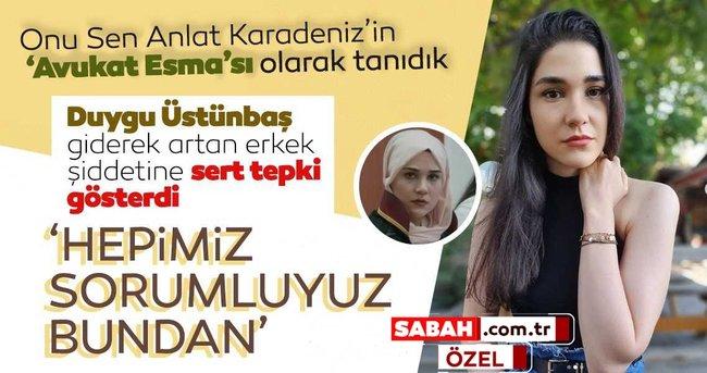 Sen Anlat Karadeniz'in 'Avukat Esma'sı Duygu Üstünbaş giderek artan erkek şiddetine sert tepki gösterdi!