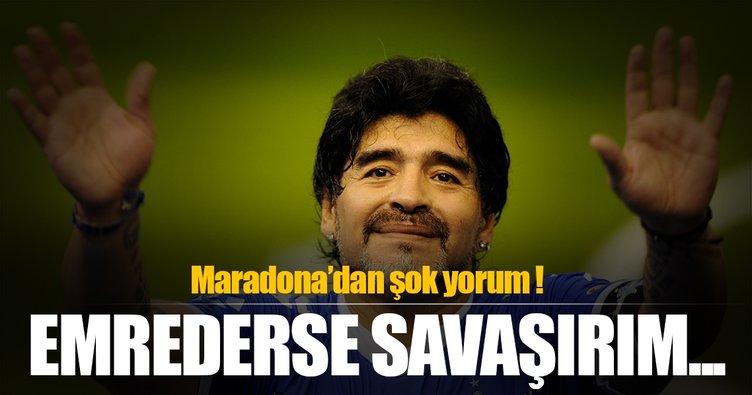 Maradona'dan şok yorum: Emrederse savaşırım