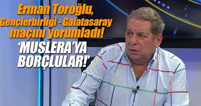 Erman Toroğlu, Gençlerbirliği-Galatasaray maçını yorumladı