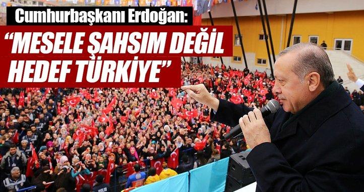 Mesele şahsım değil hedef Türkiye