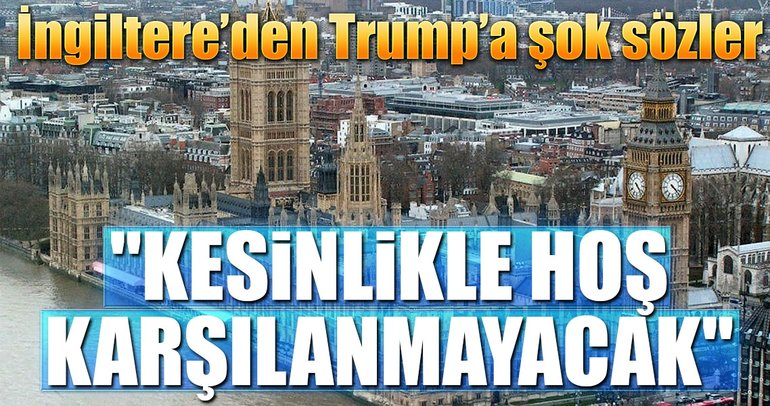 İngiltere'den Trump'a şok sözler