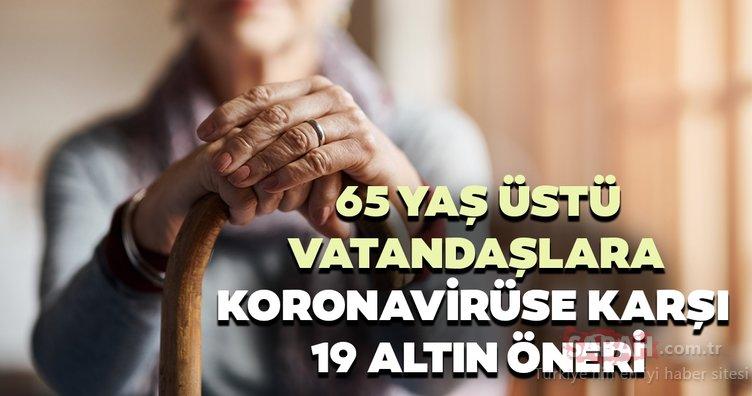 65 yaş üstü vatandaşlara korona virüse karşı 19 altın öneri