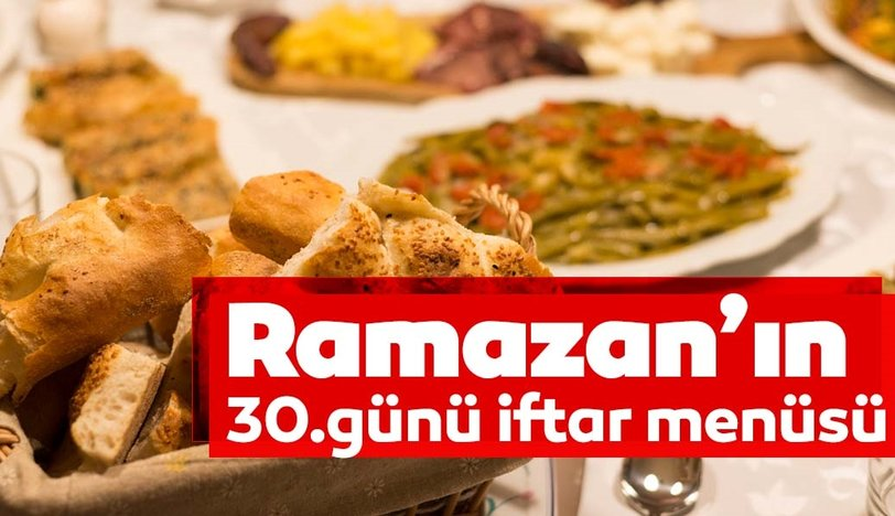 Ramazan'ın 30. günü iftar menüsü
