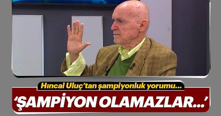 Hıncal Uluç; Başakşehir, Galatasaray, Beşiktaş ve Fenerbahçe'yi yorumladı