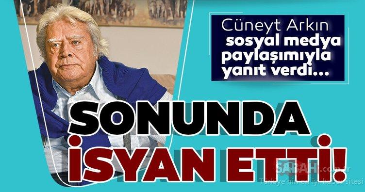 Cüneyt Arkın sonunda isyan etti! Cüneyt Arkın sosyal medya paylaşımı ile yanıt verdi...