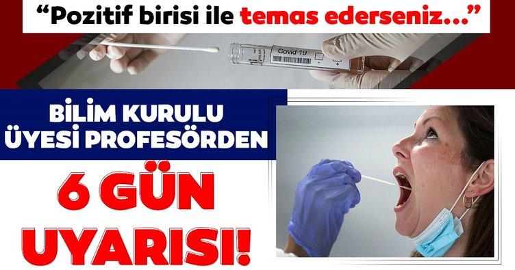 Bilim Kurulu üyesinden SON DAKİKA uyarısı geldi: Corona virüs test sonucu pozitif çıkan birisiyle temas ederseniz...
